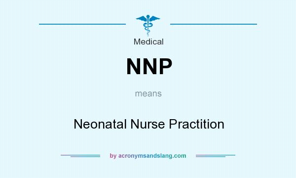 What does NNP mean? It stands for Neonatal Nurse Practition