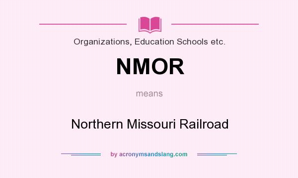 What does NMOR mean? It stands for Northern Missouri Railroad