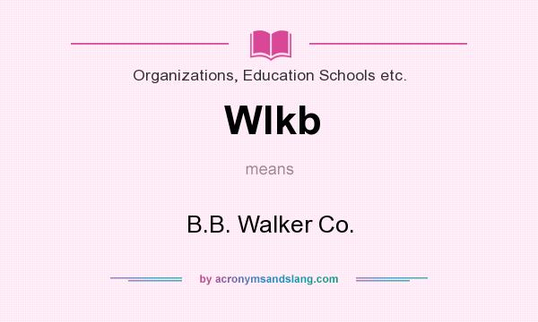 What does Wlkb mean? It stands for B.B. Walker Co.