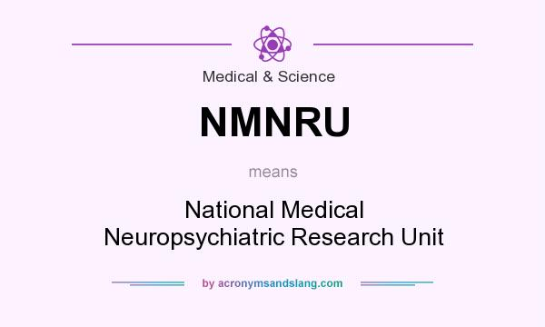 What does NMNRU mean? It stands for National Medical Neuropsychiatric Research Unit