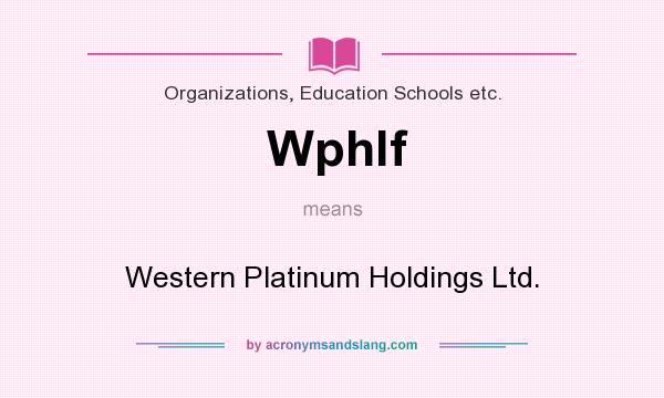 What does Wphlf mean? It stands for Western Platinum Holdings Ltd.