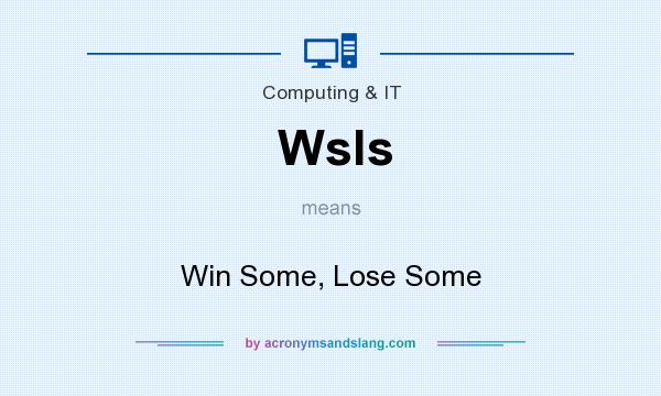 What does Wsls mean? It stands for Win Some, Lose Some