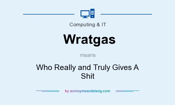What does Wratgas mean? It stands for Who Really and Truly Gives A Shit