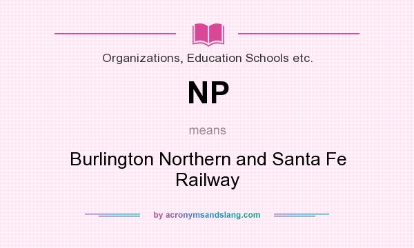 What does NP mean? It stands for Burlington Northern and Santa Fe Railway