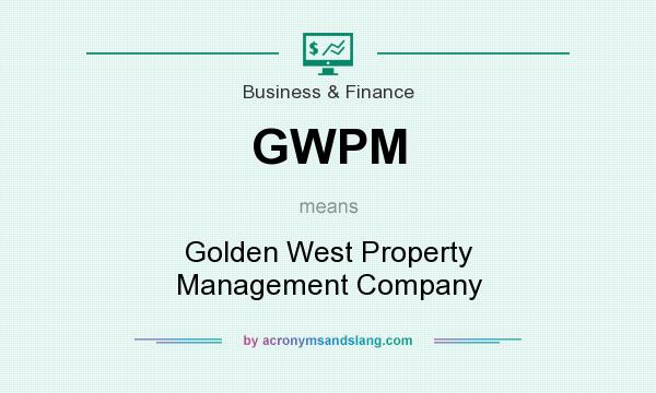 What does GWPM mean? It stands for Golden West Property Management Company