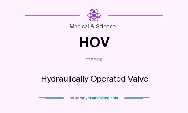 What does HOV mean? It stands for Hydraulically Operated Valve