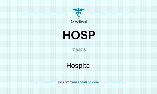 What does HOSP mean? It stands for Hospital