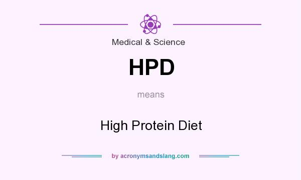 What does HPD mean? It stands for High Protein Diet