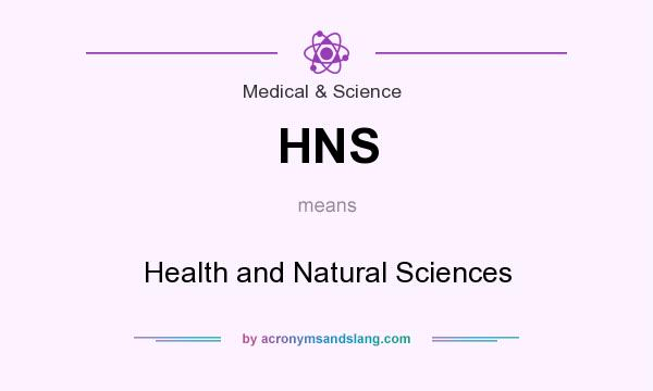 What does HNS mean? It stands for Health and Natural Sciences