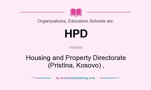 What does HPD mean? It stands for Housing and Property Directorate (Pristina, Kosovo) ,