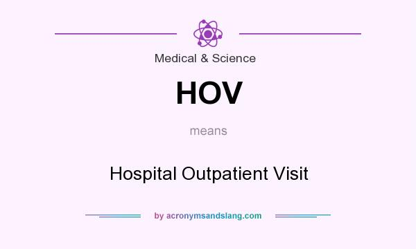 What does HOV mean? It stands for Hospital Outpatient Visit