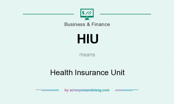 What does HIU mean? It stands for Health Insurance Unit