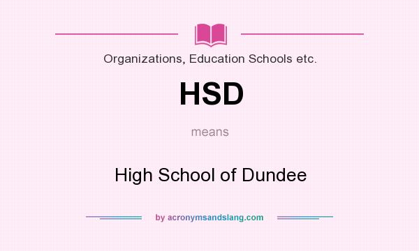 What does HSD mean? It stands for High School of Dundee