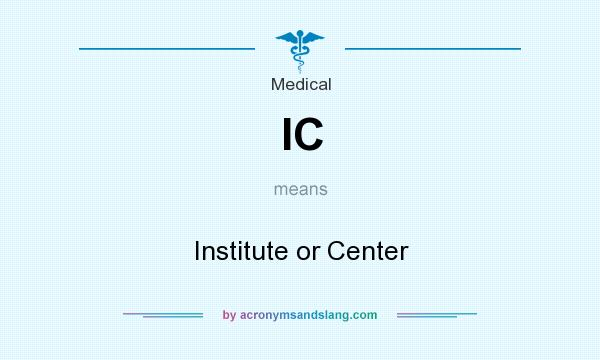 What does IC mean? It stands for Institute or Center