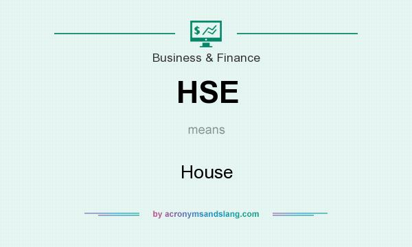 What does HSE mean? It stands for House