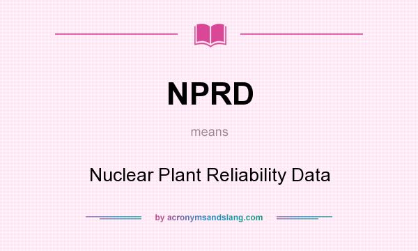 What does NPRD mean? It stands for Nuclear Plant Reliability Data