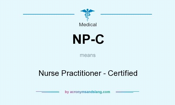 What does NP-C mean? It stands for Nurse Practitioner - Certified