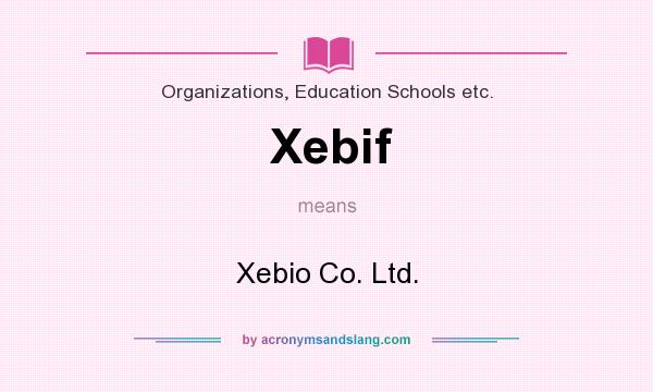 What does Xebif mean? It stands for Xebio Co. Ltd.
