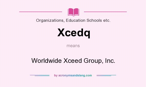 What does Xcedq mean? It stands for Worldwide Xceed Group, Inc.