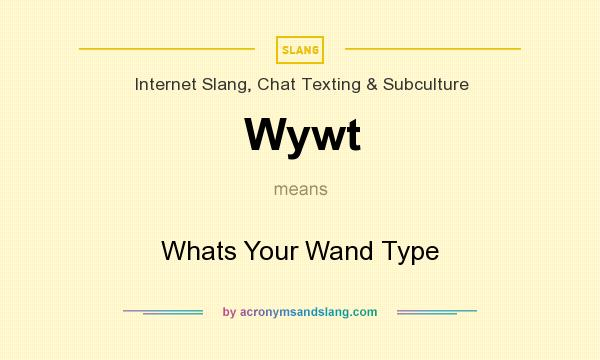 What does Wywt mean? It stands for Whats Your Wand Type