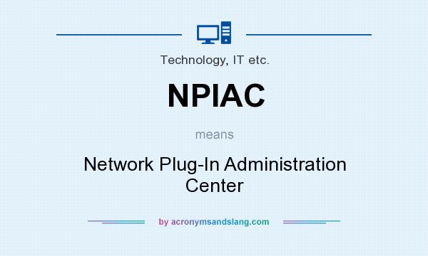 What does NPIAC mean? It stands for Network Plug-In Administration Center