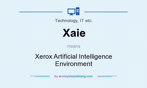 What does Xaie mean? It stands for Xerox Artificial Intelligence Environment
