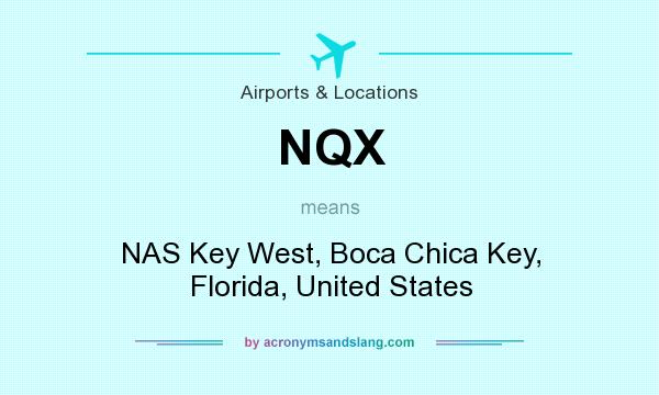 What does NQX mean? It stands for NAS Key West, Boca Chica Key, Florida, United States