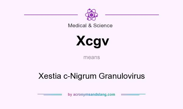 What does Xcgv mean? It stands for Xestia c-Nigrum Granulovirus