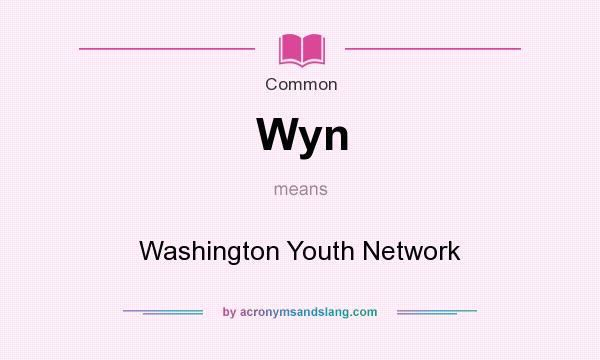 What does Wyn mean? It stands for Washington Youth Network