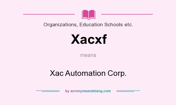 What does Xacxf mean? It stands for Xac Automation Corp.