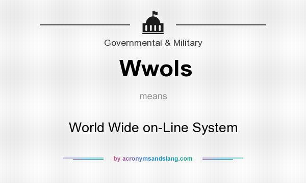 What does Wwols mean? It stands for World Wide on-Line System