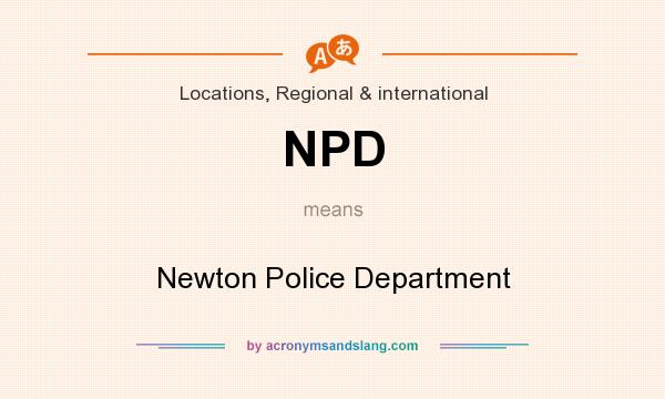 What does NPD mean? It stands for Newton Police Department