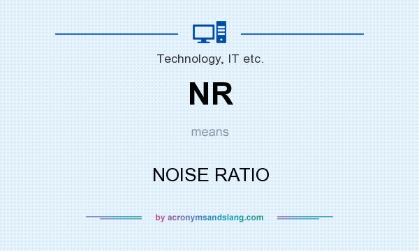 What does NR mean? It stands for NOISE RATIO