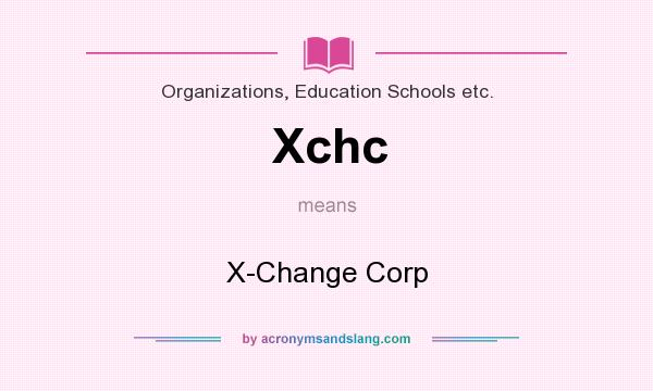 What does Xchc mean? It stands for X-Change Corp