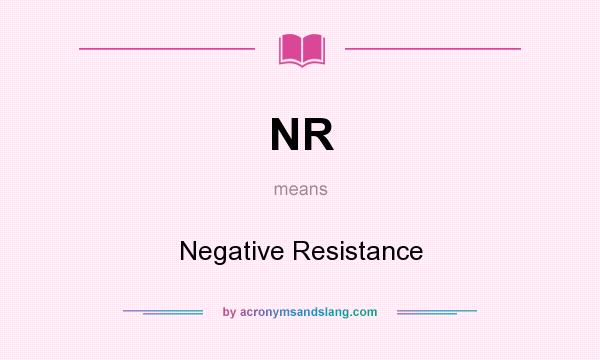 What does NR mean? It stands for Negative Resistance