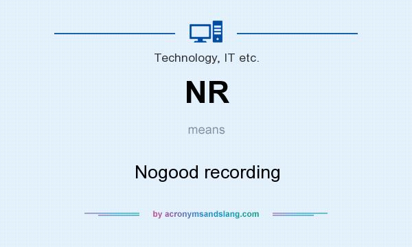 What does NR mean? It stands for Nogood recording