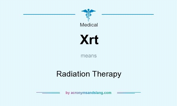 What does Xrt mean? It stands for Radiation Therapy