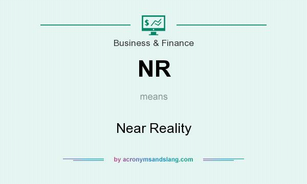 What does NR mean? It stands for Near Reality