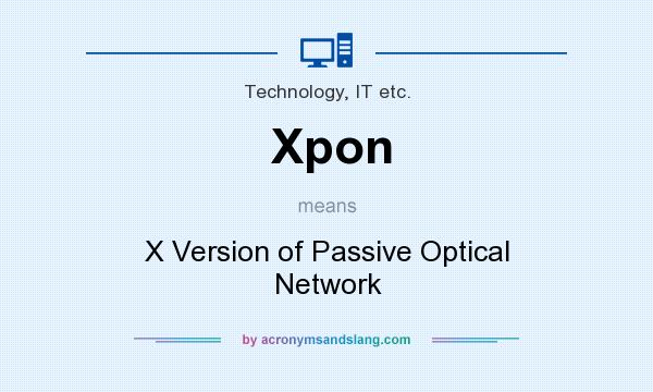 What does Xpon mean? It stands for X Version of Passive Optical Network