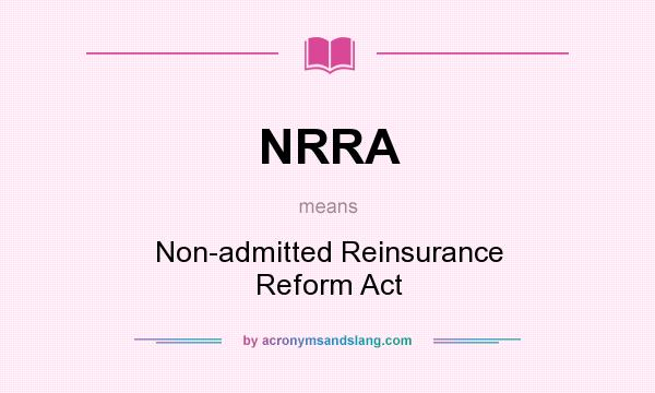 What does NRRA mean? It stands for Non-admitted Reinsurance Reform Act