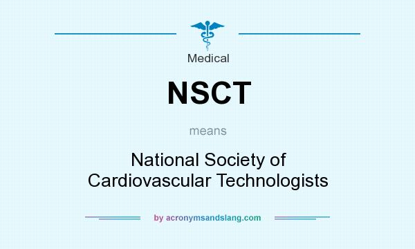 What does NSCT mean? It stands for National Society of Cardiovascular Technologists