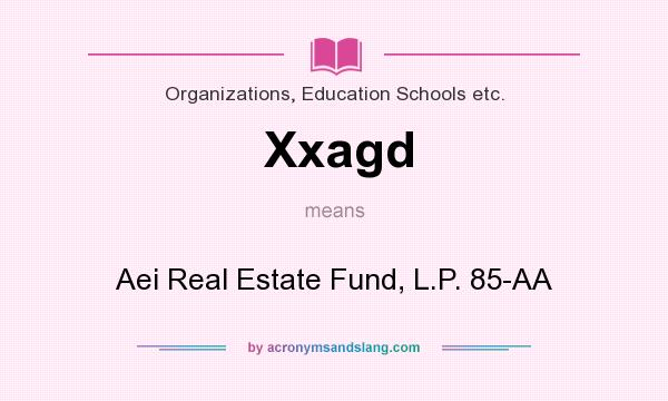 What does Xxagd mean? It stands for Aei Real Estate Fund, L.P. 85-AA