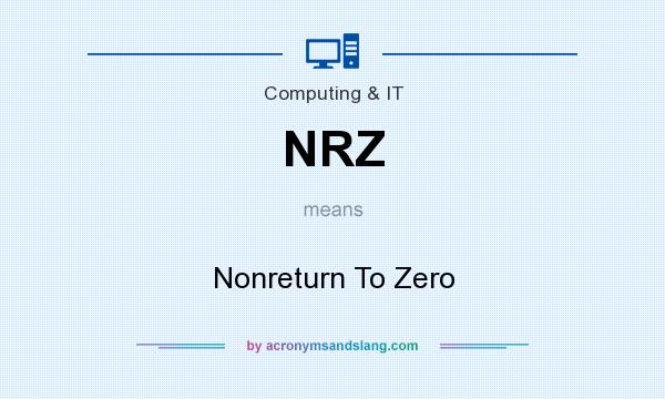 What does NRZ mean? It stands for Nonreturn To Zero