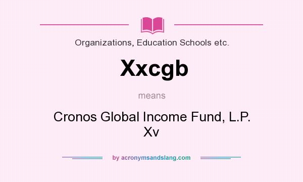 What Does Cgb Mean Definition Of Stands For Cronos Global Income Fund L P Xv By Acronymsandslang