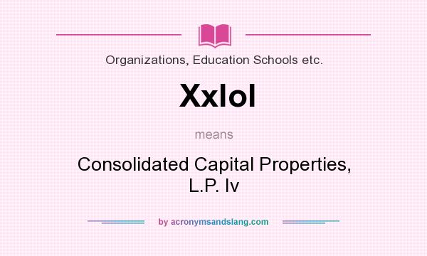 What does Xxlol mean? It stands for Consolidated Capital Properties, L.P. Iv