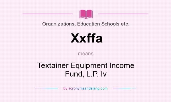 What does Xxffa mean? It stands for Textainer Equipment Income Fund, L.P. Iv