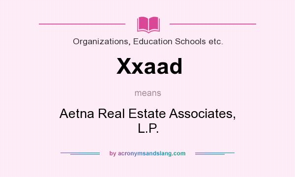 What does Xxaad mean? It stands for Aetna Real Estate Associates, L.P.