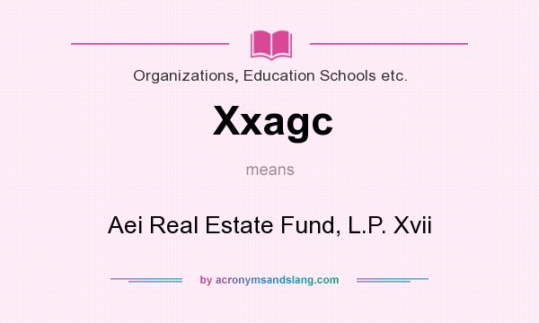 What does Xxagc mean? It stands for Aei Real Estate Fund, L.P. Xvii