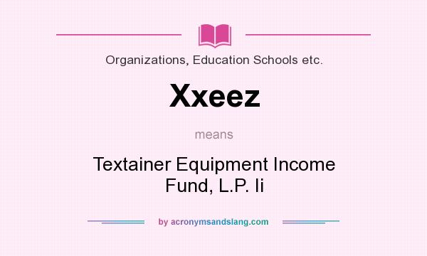 What does Xxeez mean? It stands for Textainer Equipment Income Fund, L.P. Ii