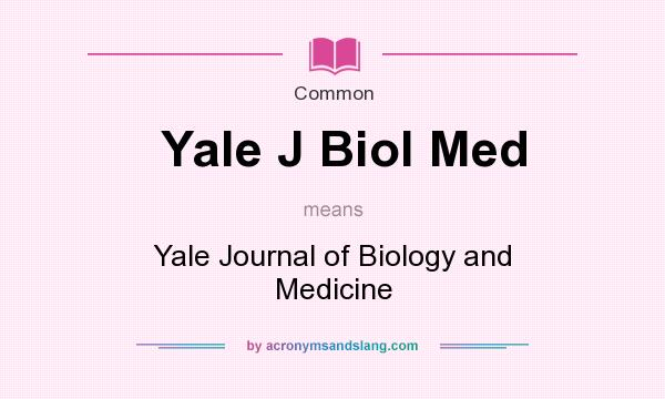 What does Yale J Biol Med mean? It stands for Yale Journal of Biology and Medicine